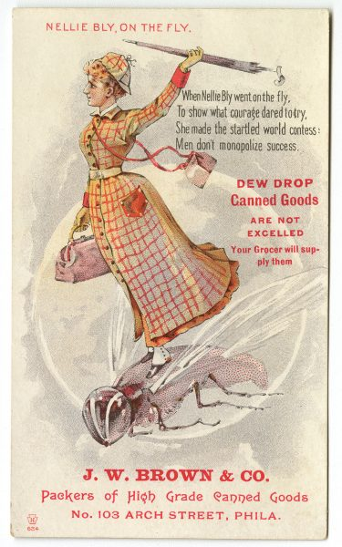J. W. Brown & Co., High Grade Canned Goods, No. 103 Arch Street, Phila. (Philadelphia, ca. 1890). Bly is portrayed riding a fly, along with her travel bags and umbrella.