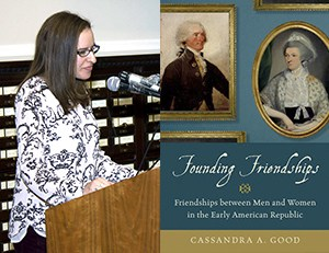 Cassandra Good, Founding Friendships: Friendships between Men and Women in the Early American Republic