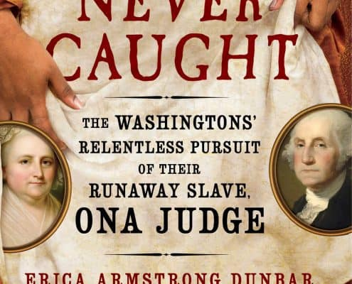 Dunbar, Erica Armstrong. Never Caught: The Washingtons' Relentless Pursuit of Their Runaway Slave, Ona Judge. Simon and Schuster: 2017. http://a.co/i9VbKfj