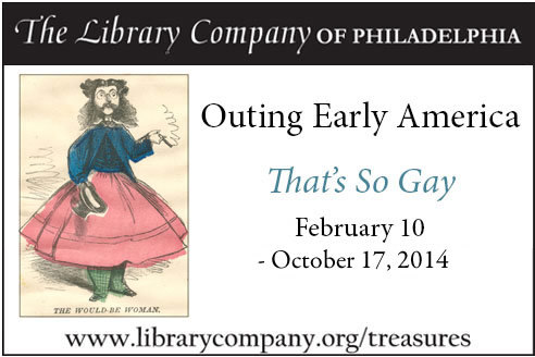 Outing Early America, That's So Gay. February 10-October 17, 2014