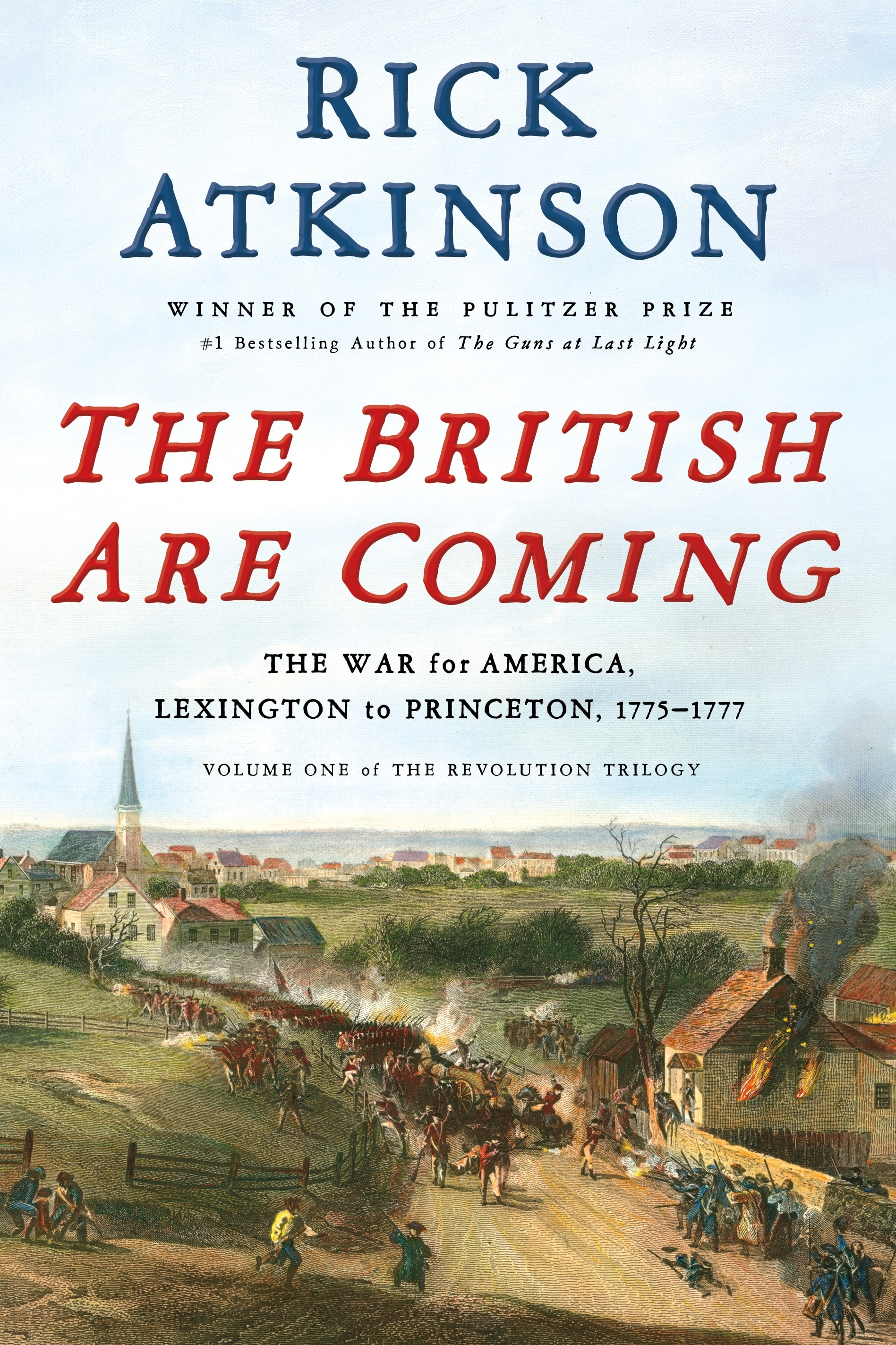 Cover, THE BRITISH ARE COMING The War for America, Lexington to Princeton, 1775-1777 VOLUME ONE OF THE REVOLUTION TRILOGY