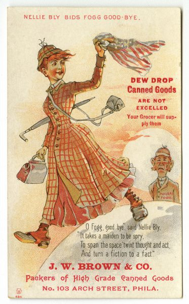 J. W. Brown & Co., High Grade Canned Goods, No. 103 Arch Street, Phila. (Philadelphia, ca. 1890). Nellie Bly is shown walking away from Phileas Fogg, the main character of Jules Vernes' Around the World in Eighty Days.