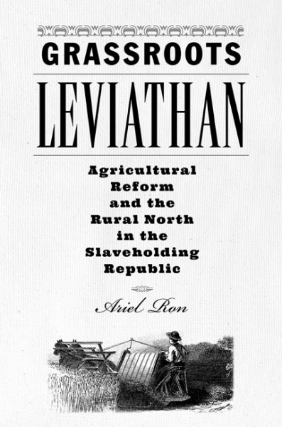 Grassroots Leviathan: Agricultural Reform and the Rural North in the Slaveholding Republic