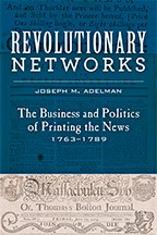 Revolutionary Networks: The Business and Politics of Printing the News, 1763–1789