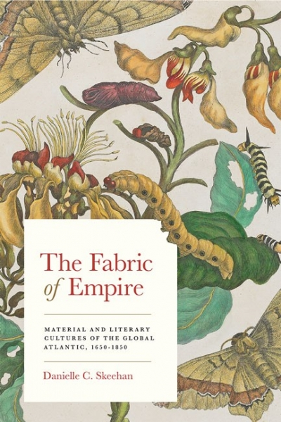 The Fabric of Empire: Material and Literary Cultures of the Global Atlantic, 1650-1850
